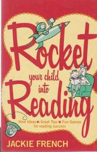 Rocket Your Child To Reading - New Ideas, Great Tips, Fun Games for Reading Success