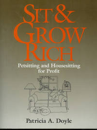 Sit and Grow Rich.  Petsitting and Housesitting for Profit