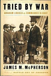 image of Tried By War: Abraham Lincoln As Commander In Chief