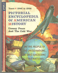 PICTORIAL ENCYCLOPEDIA OF AMERICAN HISTORY Uneasy Peace and the Cold War  1946-1956