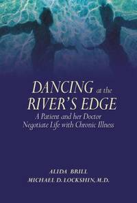 Dancing at the River's Edge : A Patient and Her Doctor Negotiate Life with Chronic Illness