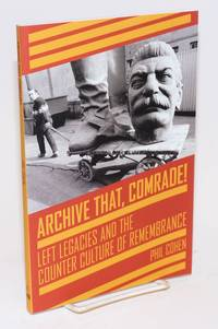 Archive that, comrade!  Left legacies and the counter culture of remembrance