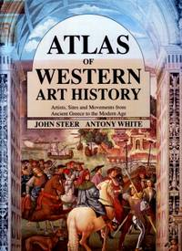 Atlas of Western Art History : Artists, Sites and Movements from Ancient Greece to the Modern Age