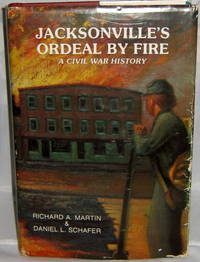 Jacksonville's Ordeal By Fire: A Civil War History