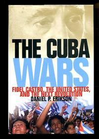 image of The Cuba Wars: Fidel Castro, the United States, and the Next Revolution
