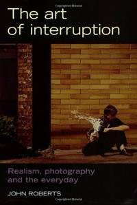 Art of Interruption: Realism, Photography and the Everyday (The Critical Image)