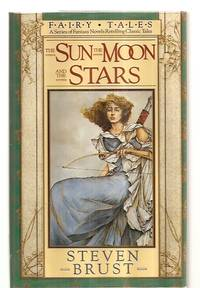 image of THE SUN, THE MOON, AND THE STARS [FAIRY TALES: A SERIES OF FANTASY NOVELS  RETELLING CLASSIC TALES]