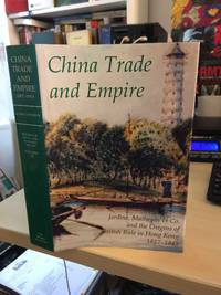 China Trade and Empire. Jardine, Matheson & Co. and the Origins of British Rule in Hong Kong, 1827-1843