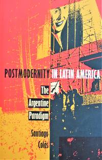 Postmodernity in Latin America. The Argentine Paradigm