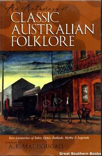 AN ANTHOLOGY OF AUSTRALIAN FOLKLORE: TWO CENTURIES OF TALES, EPICS, BALLADS, MYTHS AND LEGENDS...
