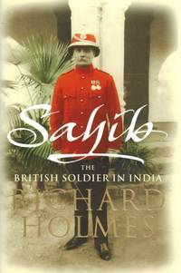 Sahib: The British Soldier in India 1750 - 1914.