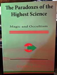 The Paradoxes of the Highest Science: Magic and Occultism