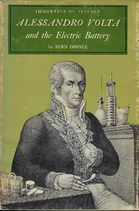 ALESSANDRO VOLTA AND THE ELECTRIC BATTERY. IMMORTALS OF SCIENCE SERIES