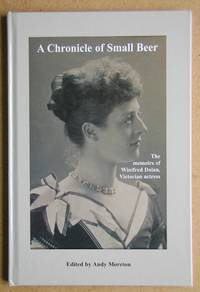 A Chronicle of Small Beer. The Memoirs of Winifred Dolan, Victorian Actress.