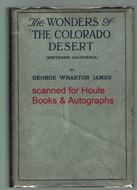 The Wonders of The Colorado Desert (Southern California): Its Rivers and its Mountains, its Canyons and its Springs, its Life and its History, Pictured and Described Including an Account of a Recent Journey made down the Overflow of the Colorado River to
