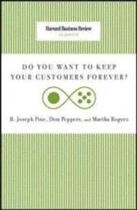 Do You Want to Keep Your Customers Forever? (Harvard Business Review Classics) by Joseph B. Pine - Paperback - 2010-02-04 - from Books Express (SKU: 142214027Xn)