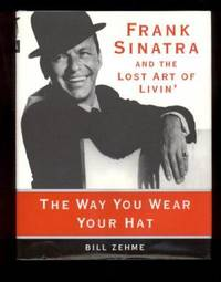 THE WAY YOU WEAR YOUR HAT.  FRANK SINATRA and the Lost Art of Livin'
