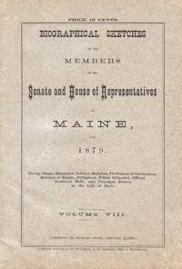 image of BIOGRAPHICAL SKETCHES OF THE MEMBERS OF THE SENATE & HOUSE OF  REPRESENTATIVES OF MAINE FOR 1879 Volume VIII