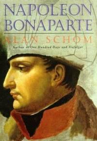 Napoleon Bonaparte : A Life by Alan Schom - 1997