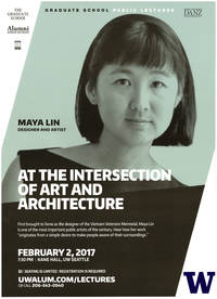 image of Maya Lin At the Intersection of Art and Architecture. University of Washington Graduate School Public Lecture. February 2, 2017. Event Poster.