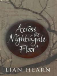 'Across the Nightingale Floor (Tales of the Otori, Book One)'