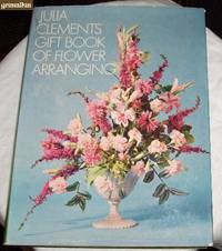 Julia Clements' Gift Book of Flower Arranging