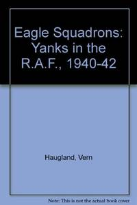 Eagle Squadrons: Yanks in the R.A.F., 1940-42