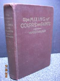 The Mixing of Colors and Paints  Description, Properites, Theory, Harmony  and Management of Colors
