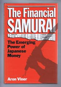 THE FINANCIAL SAMURAI, the Emerging Power of Japanese Money