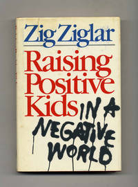 Raising Positive Kids in a Negative World by  Zig Ziglar - Signed First Edition - 1985 - from Books Tell You Why, Inc. and Biblio.com