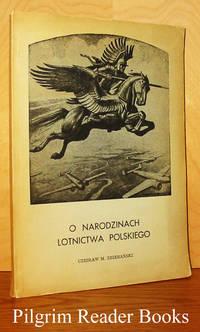 O Narodzinach Lotnictwa Polskiego