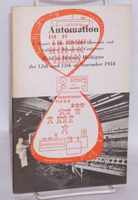 Automation' a report to the UAW-CIO Economic and Collective Bargaining Conference held in Detroit, Michigan the 12th and 13th of November 1954