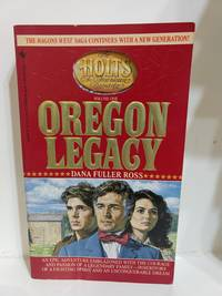 The Oregon Legacy (The Holts : An American Dynasty, No 1)