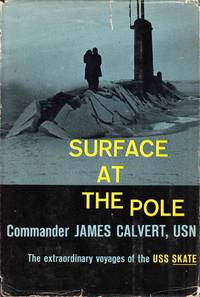 Surface At The Pole The Extraordinary Voyages Of The USS Skate