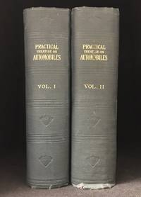 image of Practical Treatise on Automobiles; A New, Complete and Practical Treatise on Gasoline, Steam and Electric Vehicles. Including a Description of All Their Various Parts, Their Principles of Operation, Ignition Systems, Carburetors, Magnetos, etc., Methods of Setting Valves and Other Valuable Information Pertaining to Their Operation, Management and Repair (2 Volumes)