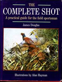 The Complete Shot.  A Practical Guide for the Field Sportsman.