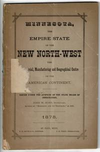 MINNESOTA, the empire state of the new northwest, the commercial, manufacturing and geographical centre of the American continent. Published by the Board of Immigration for the state of Minnesota. President: Governor John S. Pillsbury