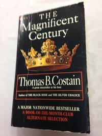 The Magnificent Century (His A history of the Plantagenets) by Thomas Bertram Costain - Jan-59 - from Books With A Past and Biblio.com