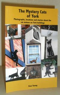 The Mystery Cats of York - Photographs, Locations and Stories About the Cat Statues on York Buildings