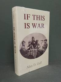 If This Is War : A History of the Campaign of Bull's Run by the Wisconsin Regiment Thereafter...