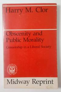 Obscenity and public morality Censorship in a liberal society (Midway reprints)