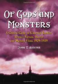 image of Of Gods and Monsters: A Critical Guide to Universal Studios' Science Fiction, Horror and Mystery Films...