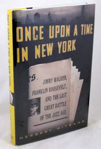 Once Upon a Time in New York: Jimmy Walker, Franklin Roosevelt, and the Last Great Battle of the...
