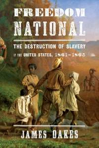 Freedom National : The Destruction of Slavery in the United States, 1861-1865