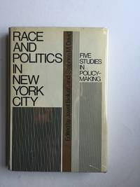 Race and Politics in New York City Five Studies in Policy Making
