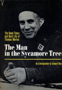 image of The Man in the Sycamore Tree: The Good Times and Hard Life of Thomas Merton; An Entertainment, with Photographs by Edward Rice