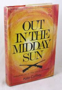 Out in the Midday Sun: Singapore, 1941-45--the End of an Empire