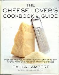 image of The Cheese Lover's Cookbook And Guide: Over 150 Recipes, With Instruction On How To Buy, Store, And Serve All Your Favorite Chee