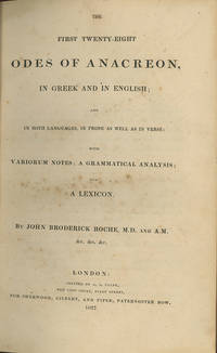 The First Twenty-Eight Odes of Anacreon, in Greek and in English; and in Both Languages in Prose as Well as in Verse: With Variorum Notes; A Grammatical Analysis; and a Lexicon. By John Broderick Roche