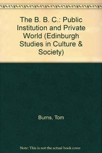 The B. B. C.: Public Institution and Private World (Edinburgh Studies in Culture & Society)